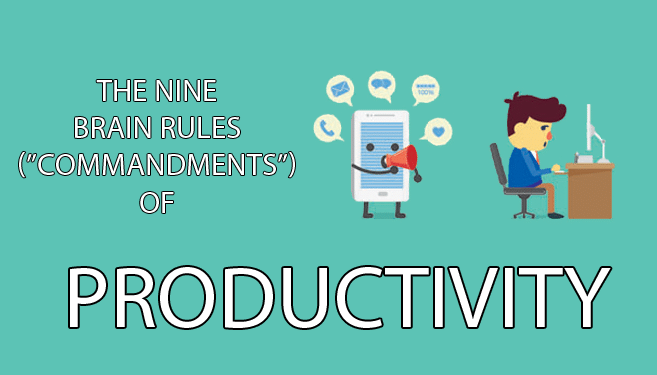 "The Nine Essential Brain Rules (""Commandments"") of Productivity"